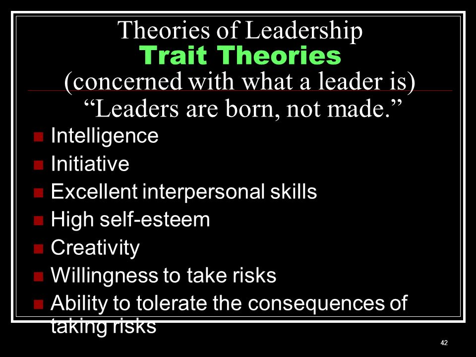 behavioral theories leaders are born not made Essentially, behavioral theory states that a person can be trained to  that leaders are born and not made is the traits theory of leadership,.