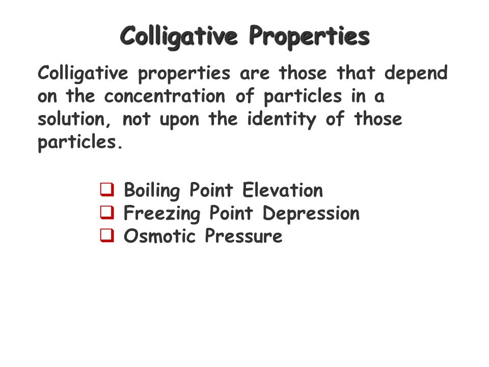 colligative properties osmotic pressure The colligative properties of solutions strand phases of matter and kinetic molecular theory  and osmotic pressure are all colligative properties.