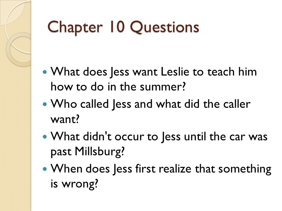 Chapter 10 Questions What does Jess want Leslie to teach him how to do in the summer Who called Jess and what did the caller want