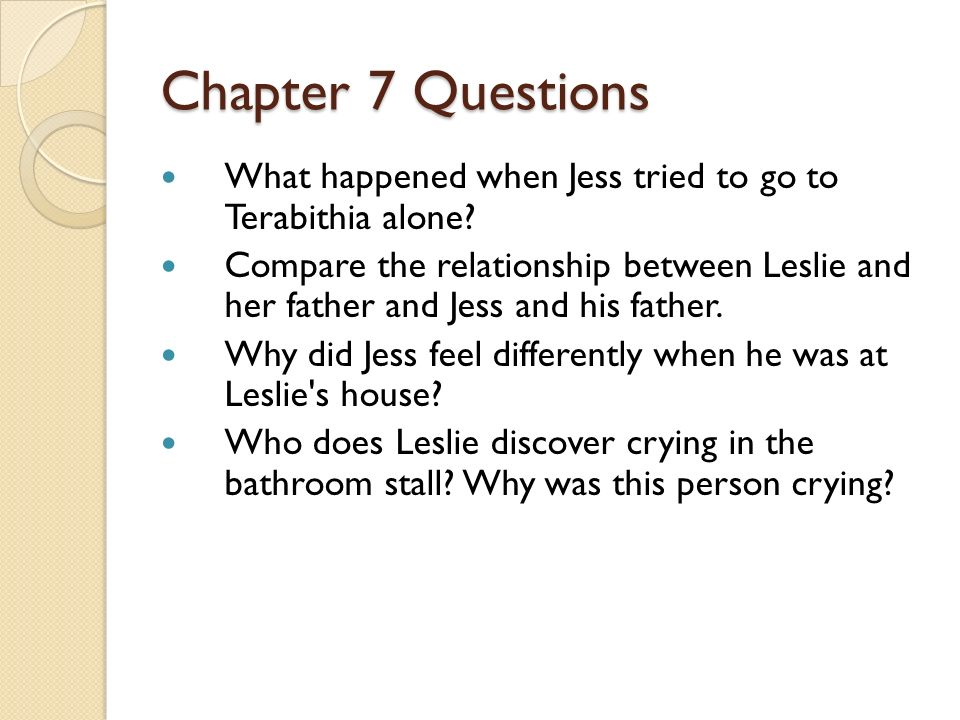 Chapter 7 Questions What happened when Jess tried to go to Terabithia alone