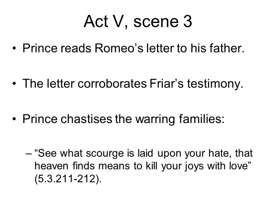 romeo letter to father Happy to know that she will be reunited with romeo, juliet returns home and apologizes to her father for her disobedience he pardons her, and instructs her to prepare her clothes for the wedding, which is now going to happen the next day.