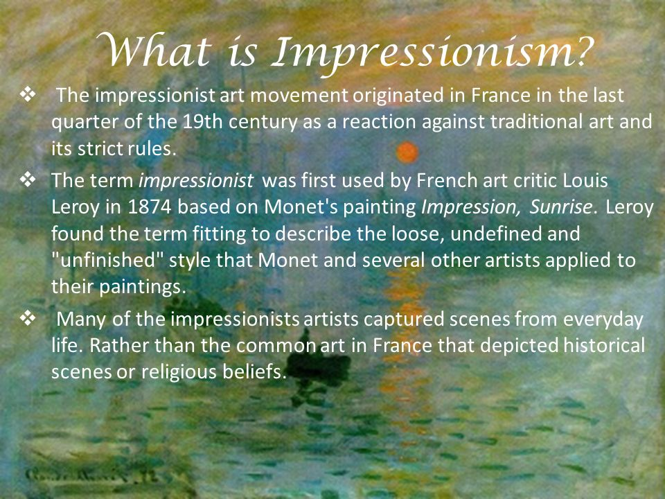impressionist movement Impressionism is a 19th-century art movement characterised by relatively small, thin, yet visible brush strokes, open composition.