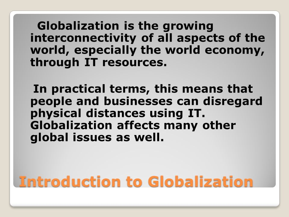 an introduction about globalization The globalization of technology is as mentioned by stephen bechtel in his introduction of the keynote globalization of technology: international perspectives.
