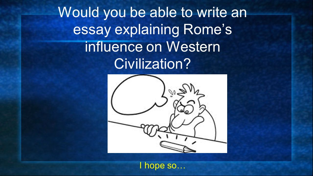western civilization 2 essay Religion plays a big influential factor in the development of the western civilization a major impact to this development is how christianity transformed the roman empire.