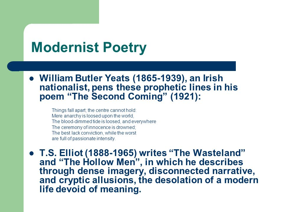yeats as a modern poet By william butler yeats william butler yeats is widely considered to be one of the greatest poets of the 20th century he belonged to the protestant, anglo-irish minority that had controlled the economic, political, social, and cultural life of ireland since at least the end of the 17th century.