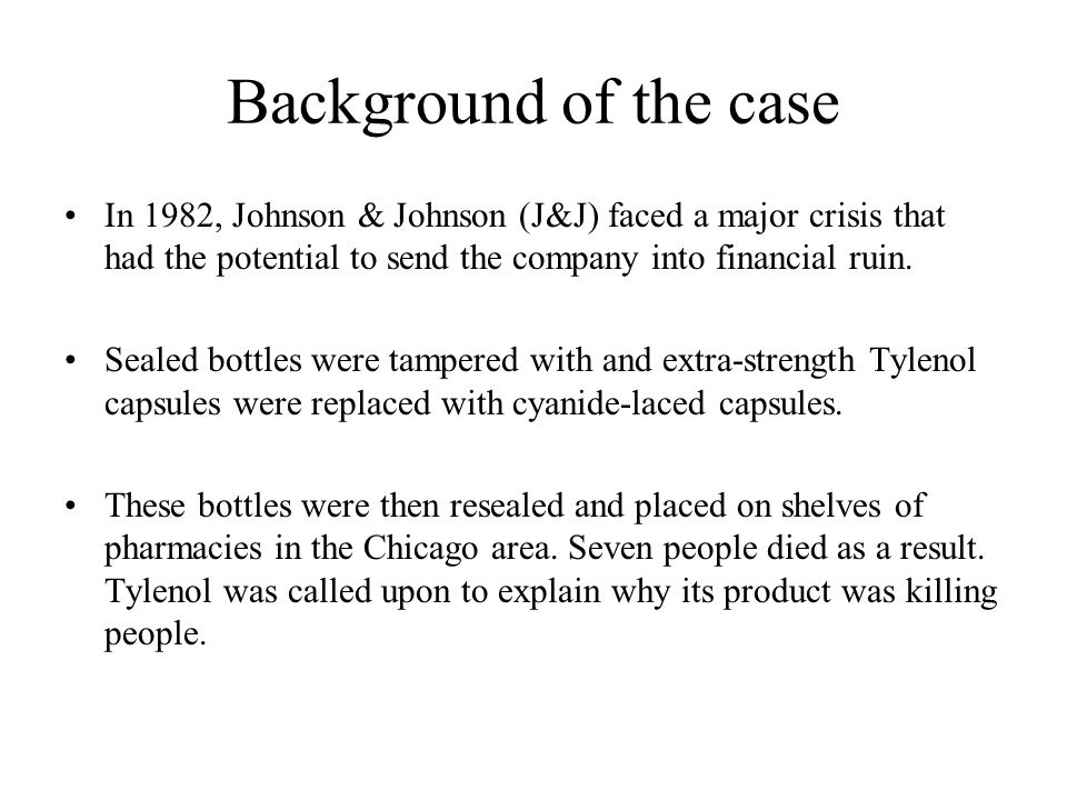 Background of the case In 1982, Johnson & Johnson (J&J) faced a major crisis that had the potential to send the company into financial ruin.