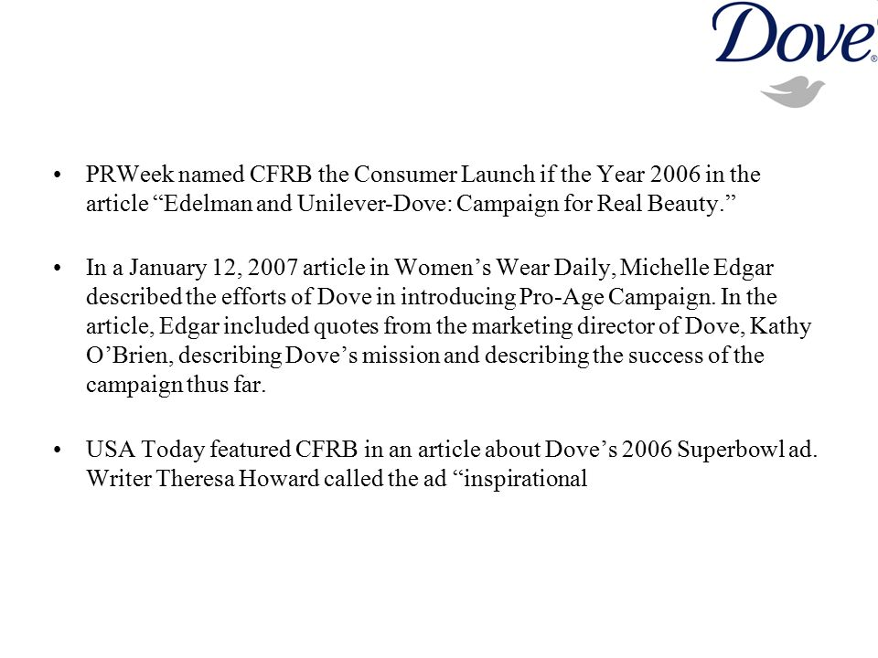 PRWeek named CFRB the Consumer Launch if the Year 2006 in the article Edelman and Unilever-Dove: Campaign for Real Beauty.