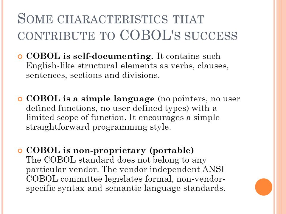 an in depth look at common business oriented language cobol Common business oriented language, popularly known as cobol, is a  business based programming language designed for exclusive use in mainframe .