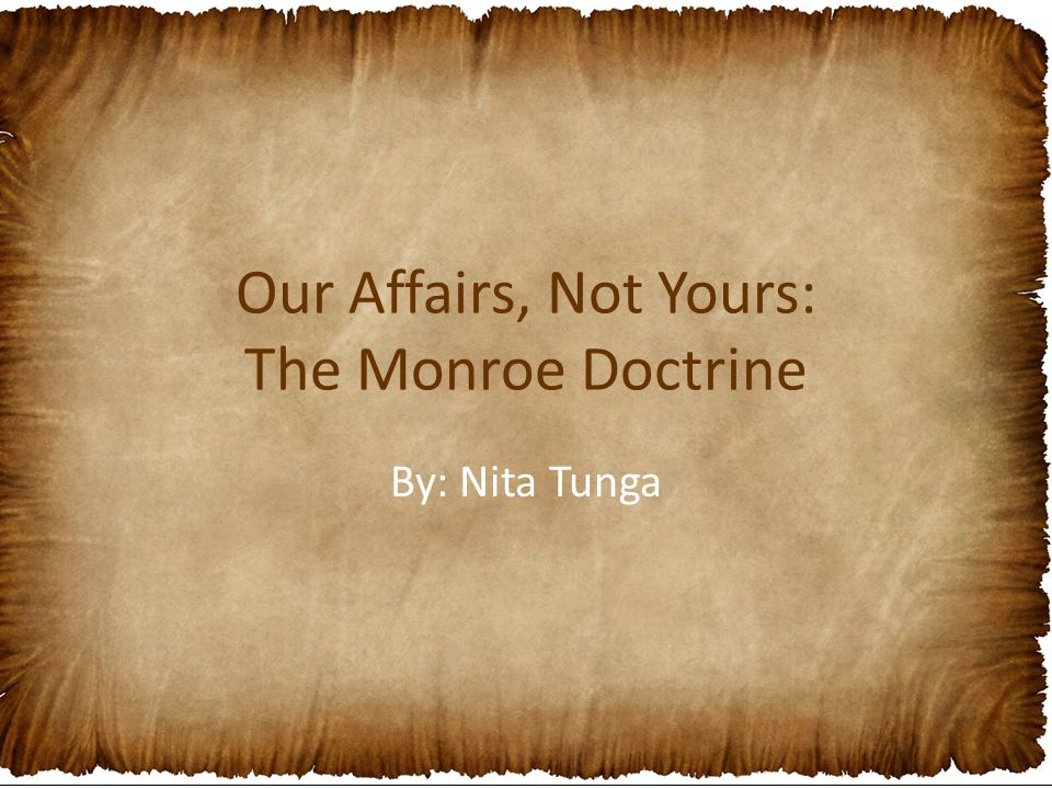 our affairs not yours the monroe doctrine ppt video online  our affairs not yours the monroe doctrine