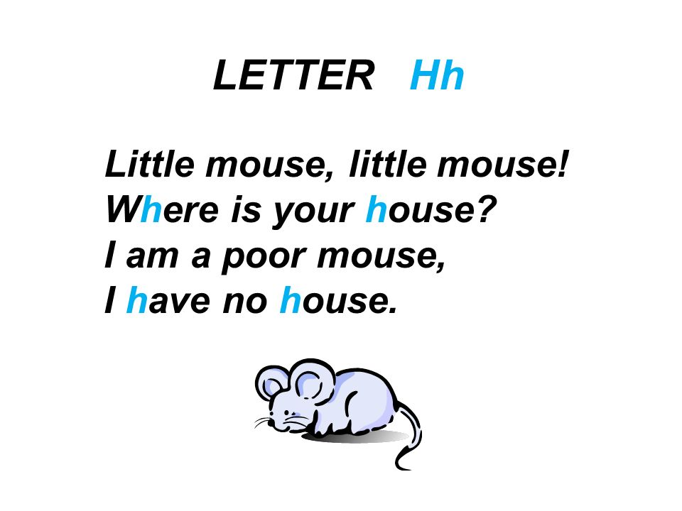 LETTER Hh Little mouse, little mouse! Where is your house