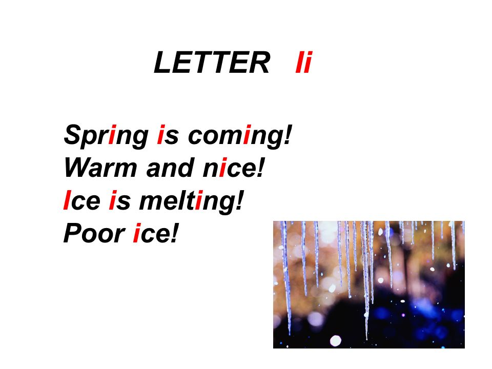 LETTER Ii Spring is coming! Warm and nice! Ice is melting! Poor ice!