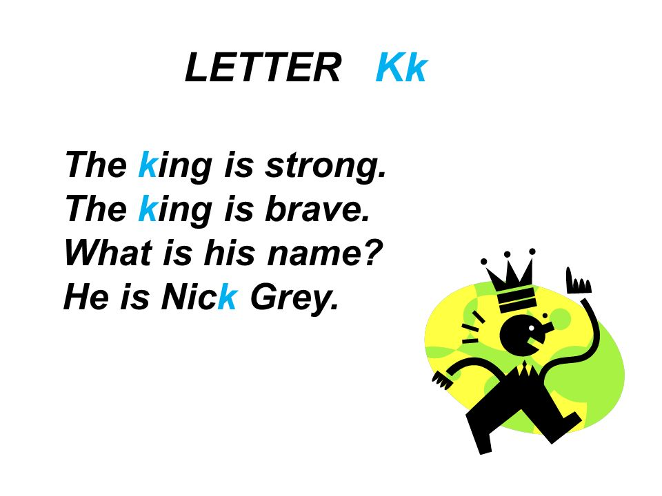 LETTER Kk The king is strong. The king is brave. What is his name