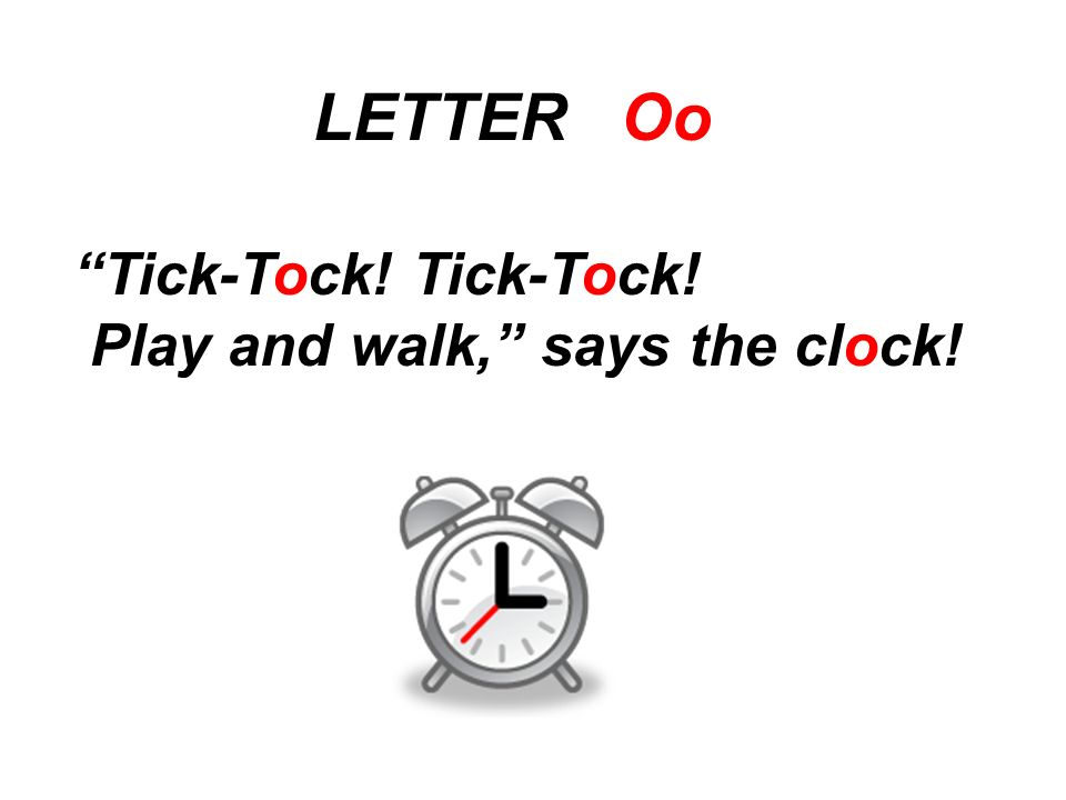 LETTER Oo Tick-Tock! Tick-Tock! Play and walk, says the clock!