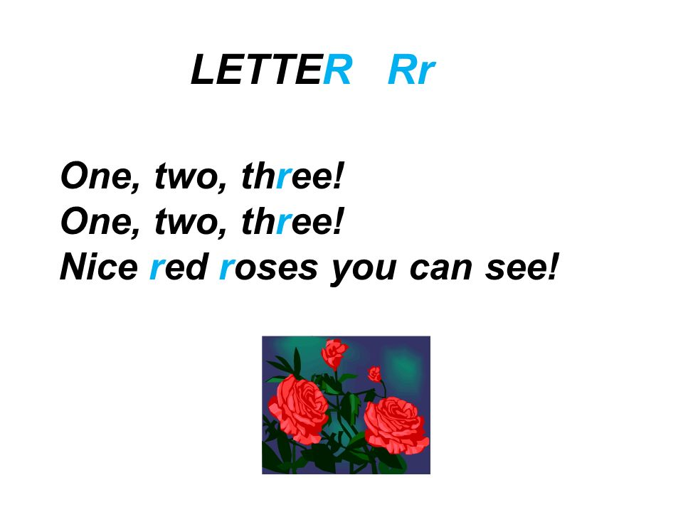 LETTER Rr One, two, three! Nice red roses you can see!