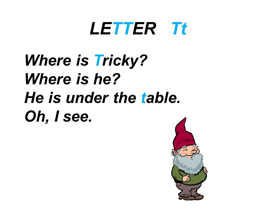 LETTER Tt Where is Tricky Where is he He is under the table.