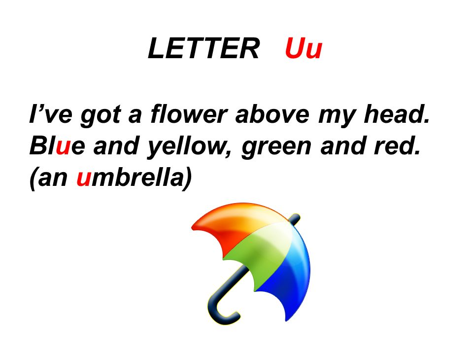 LETTER Uu I've got a flower above my head.