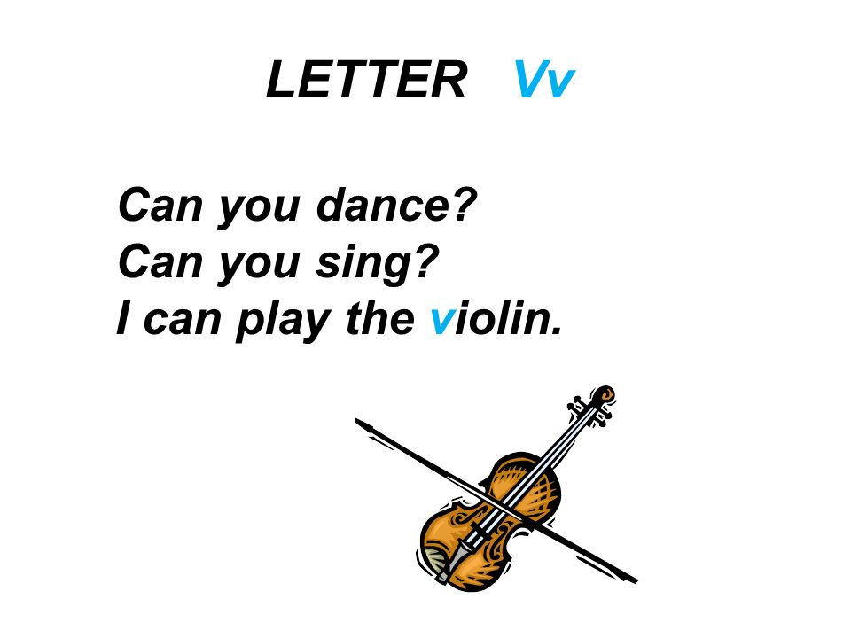 LETTER Vv Can you dance Can you sing I can play the violin.