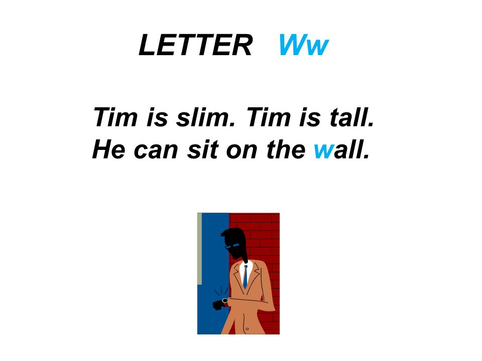 LETTER Ww Tim is slim. Tim is tall. He can sit on the wall.