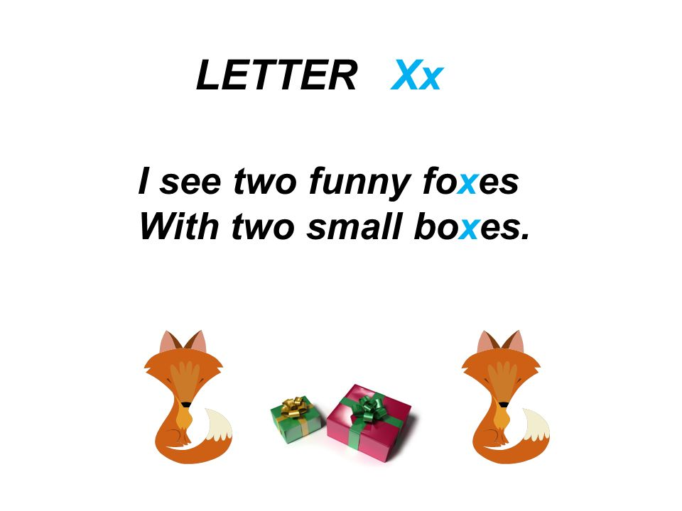 LETTER Xx I see two funny foxes With two small boxes.