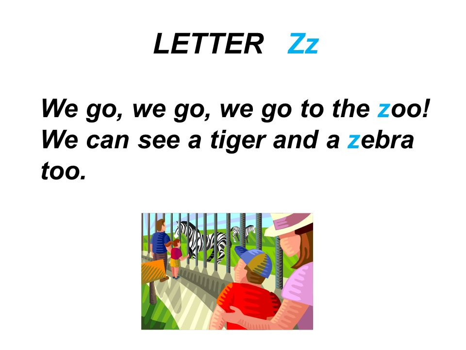LETTER Zz We go, we go, we go to the zoo!