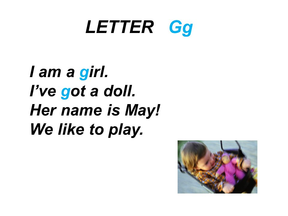 LETTER Gg I am a girl. I've got a doll. Her name is May!