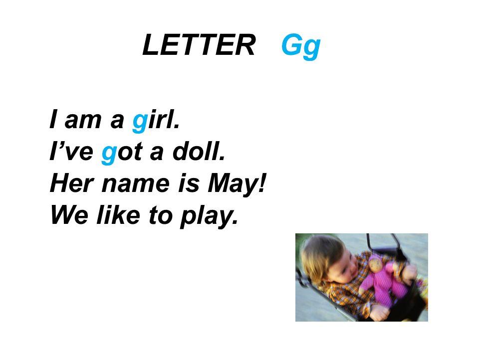 LETTER Gg I am a girl. I've got a doll. Her name is May!