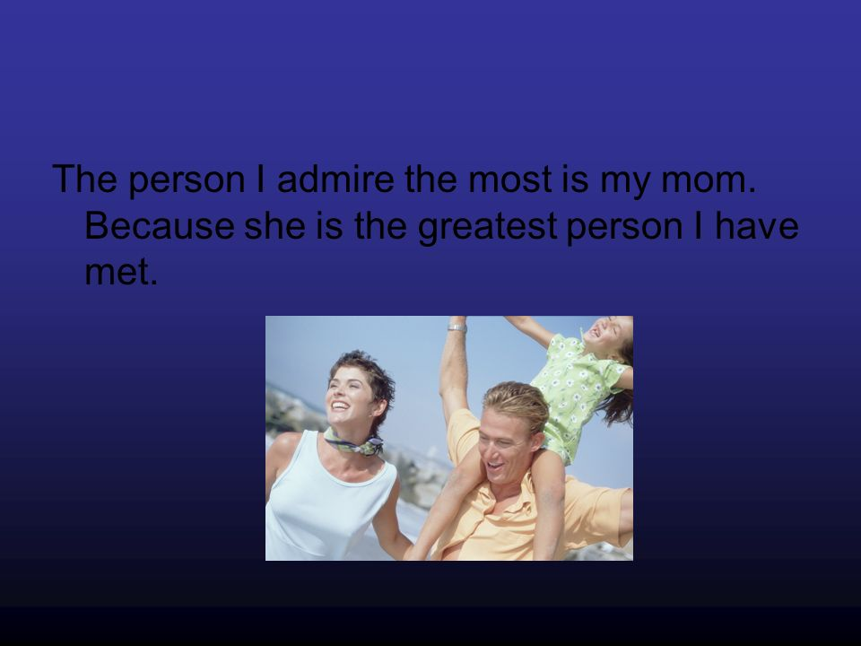 the person i admire most is my father