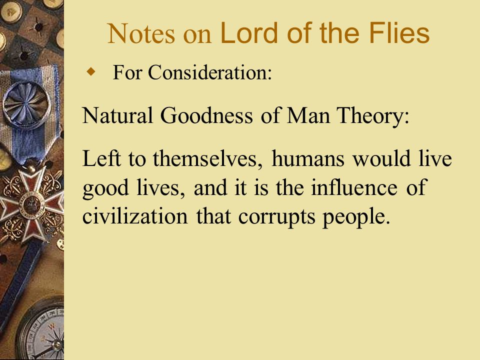 the theme of our savagery of human nature in william goldings lord of the flies Golding, william - lord of the flies  soon he lost the idea that an innocent nature is the real human characteristic he began to believe that even children are inherently evil, this gives him .