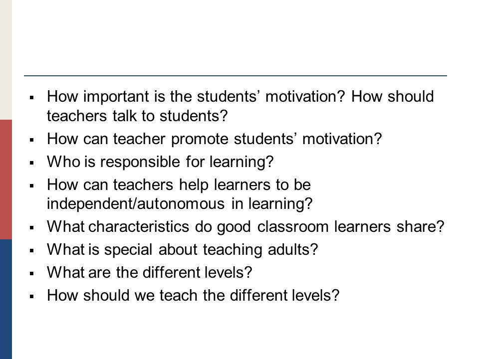 how can we motivate the students Helping students become motivated learners fundamentally while educators can't make or teach students to be self-motivated this works in some situations to motivate students to modify their behavior yet.