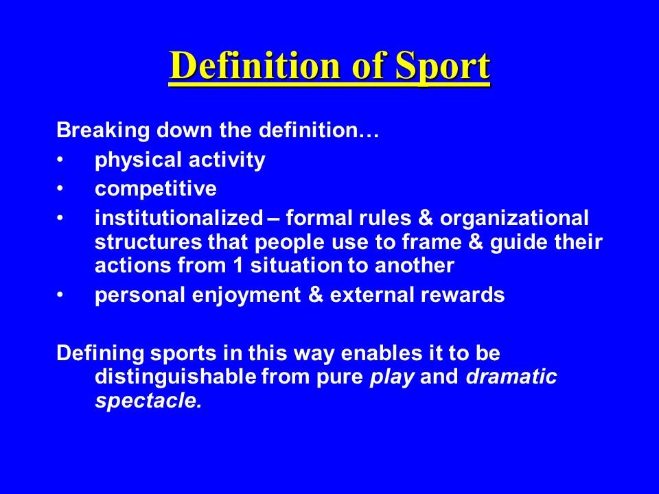 the meaning of sports Sports definition: the ability to exert a maximal force in as short a time as possible, as in accelerating, jumping and throwing implements while strength is the maximal force you can apply against a load, power is proportional to the speed at which you can apply this maximal force.