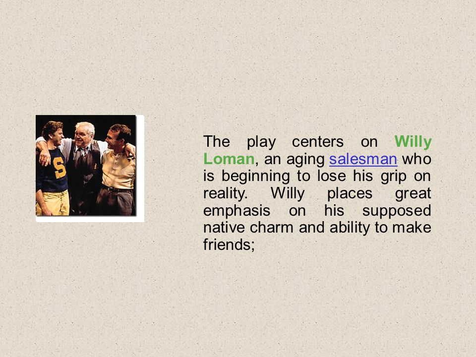 the childlike traits of willy loman in death of a salesman by arthur miller Tristan's blog sunday,  the unique timeline in arthur miller's play the death of a salesman is a  the play opens up with a scene depicting willy loman.