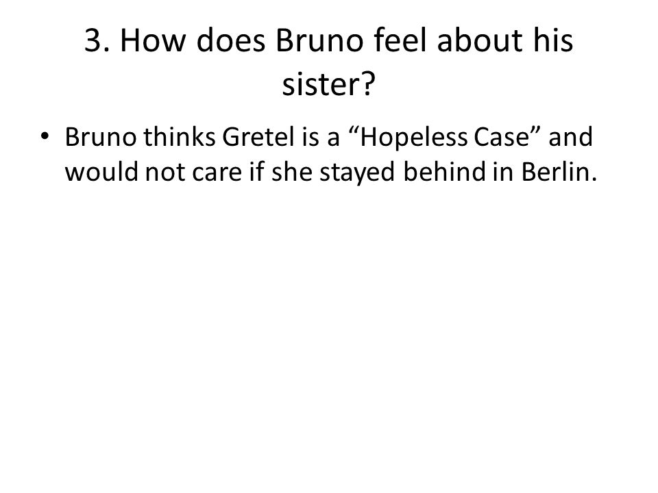 3. How does Bruno feel about his sister