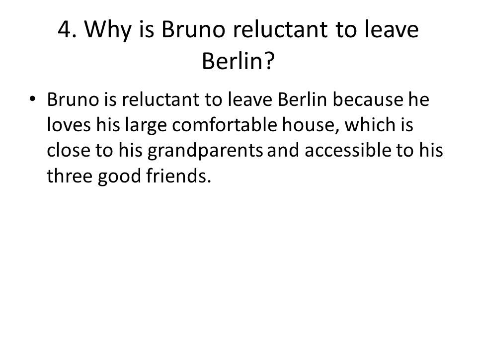 4. Why is Bruno reluctant to leave Berlin