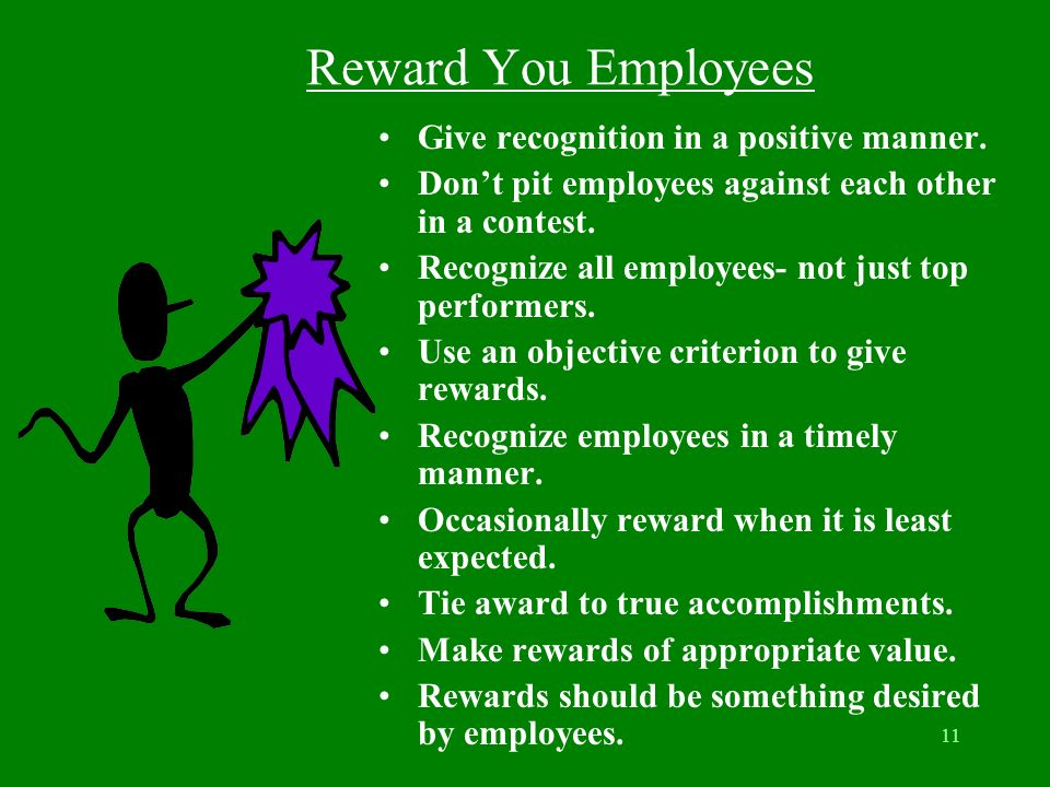 Reward You Employees Give recognition in a positive manner.