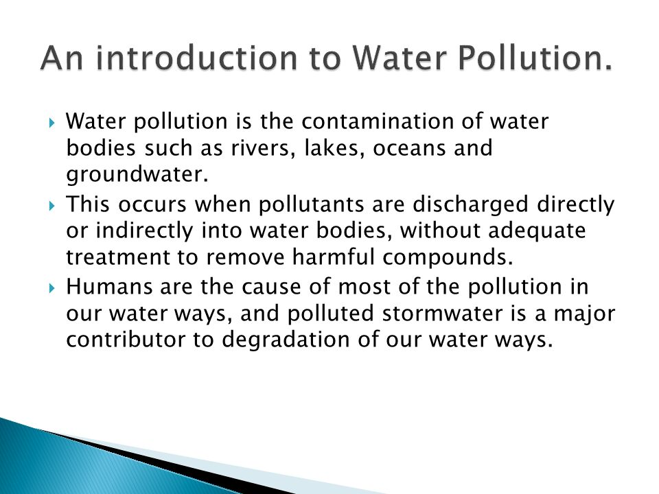 introduction of water pollution Water pollution pollution of the water in rivers and lakes introduction of foreign substances to a water source, either toxic to life forms or creating an oxygen demand, depriving indigenous.