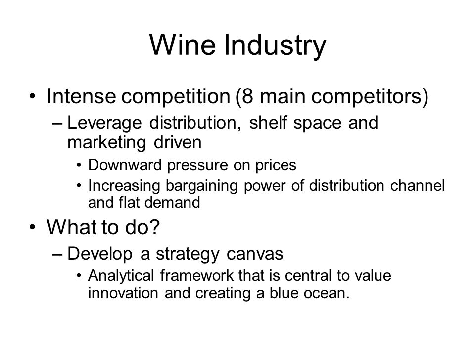 Wine Industry Intense competition (8 main competitors) What to do