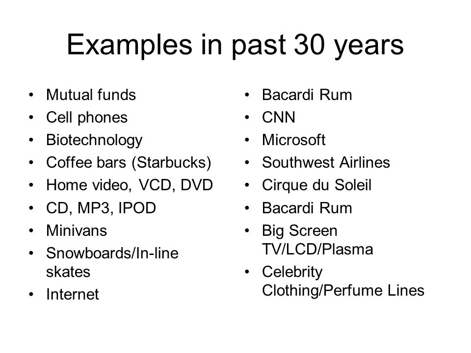 Examples in past 30 years Mutual funds Cell phones Biotechnology