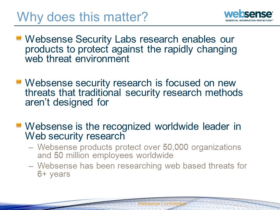 Why does this matter Websense Security Labs research enables our products to protect against the rapidly changing web threat environment.
