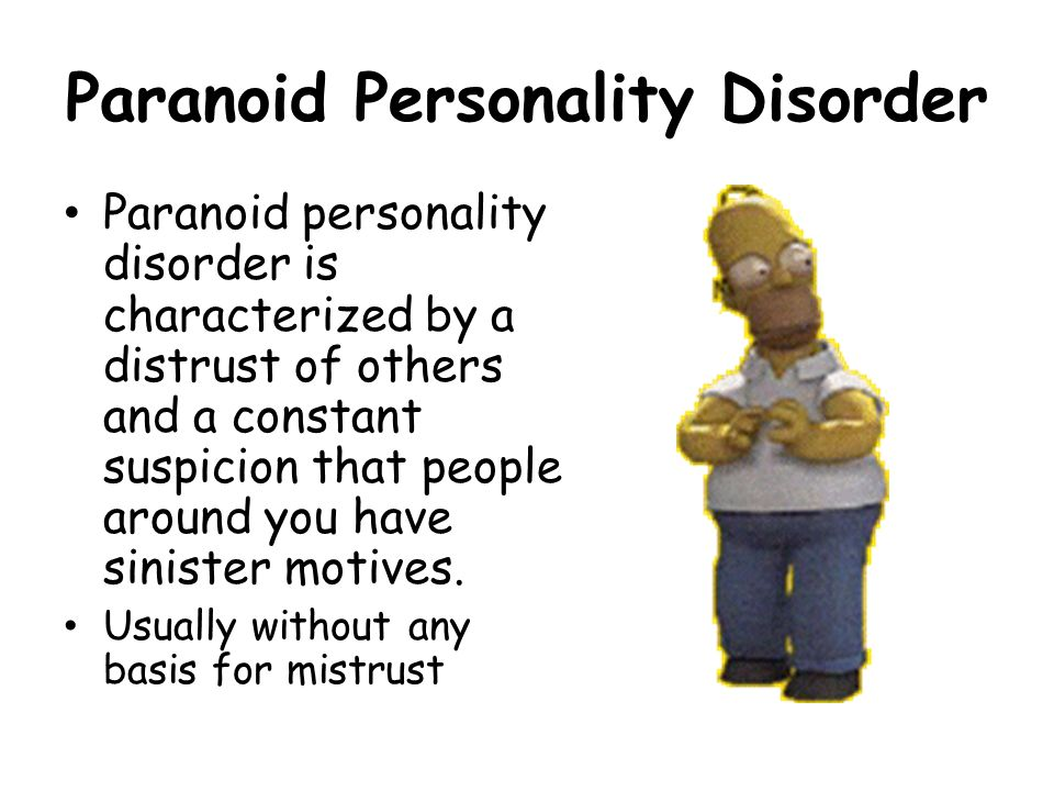 paranoid personality disorder Living with paranoid personality disorder is a unique challenge–not just for the person with the disorder, but for friends, family and co-workers who must deal with the sufferer's constant feelings of paranoia.