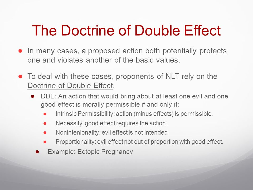 doctrine of double effect But the doctrine of double effect could be used to explain things in the first trolley case, you don't intend to kill the one worker on the spur.