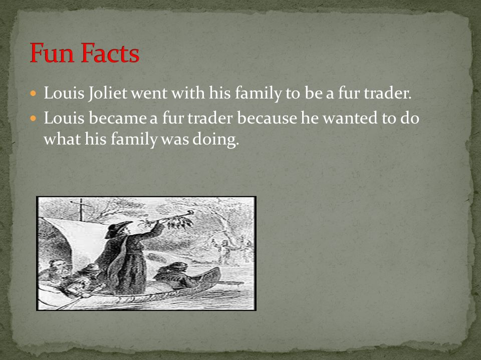 fun facts louis joliet went with his family to be a fur trader