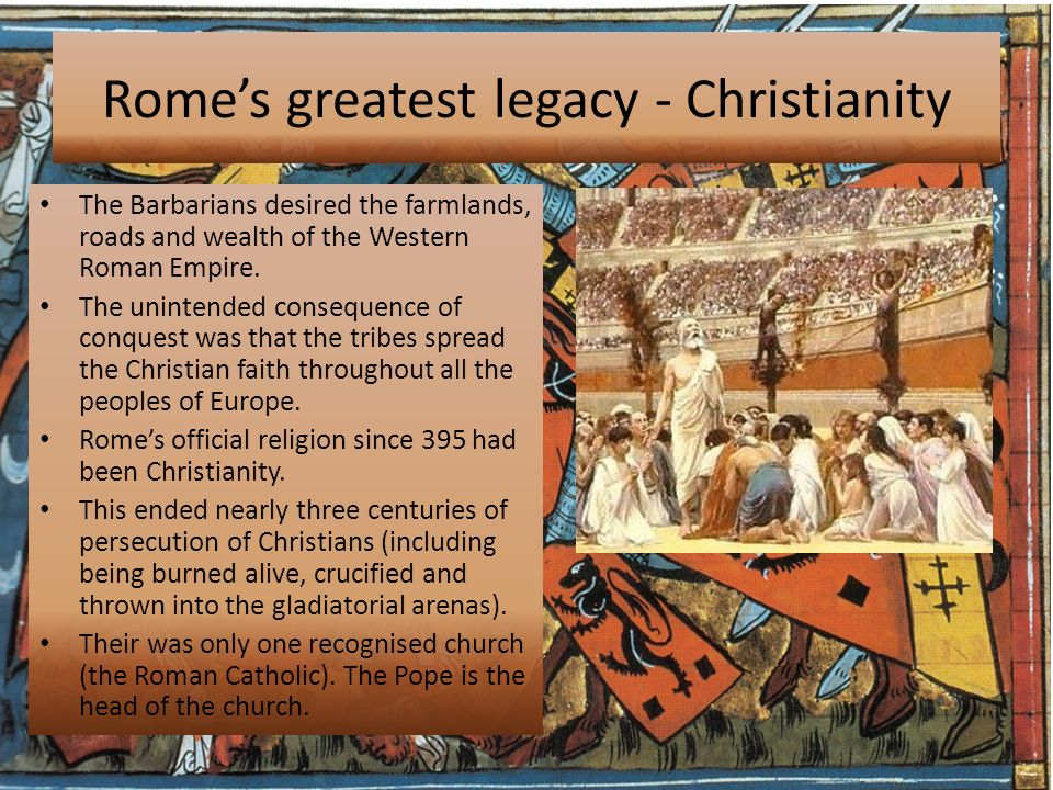 legacy of rome and christianity essay Free essay: christianity today, practiced by over 2 billion followers, is undoubtedly the world's largest religion but of course, it hasn't always been this.