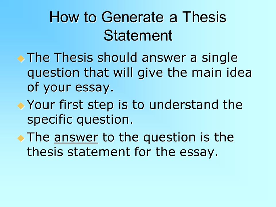 generating a thesis statement When it is time to write a thesis statement,  practice will eventually make generating thesis statements an automatic step in the writing process.