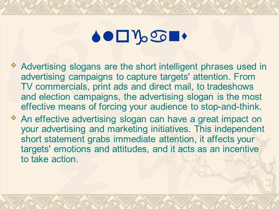 Slogans Advertising slogans are the short intelligent phrases used ...