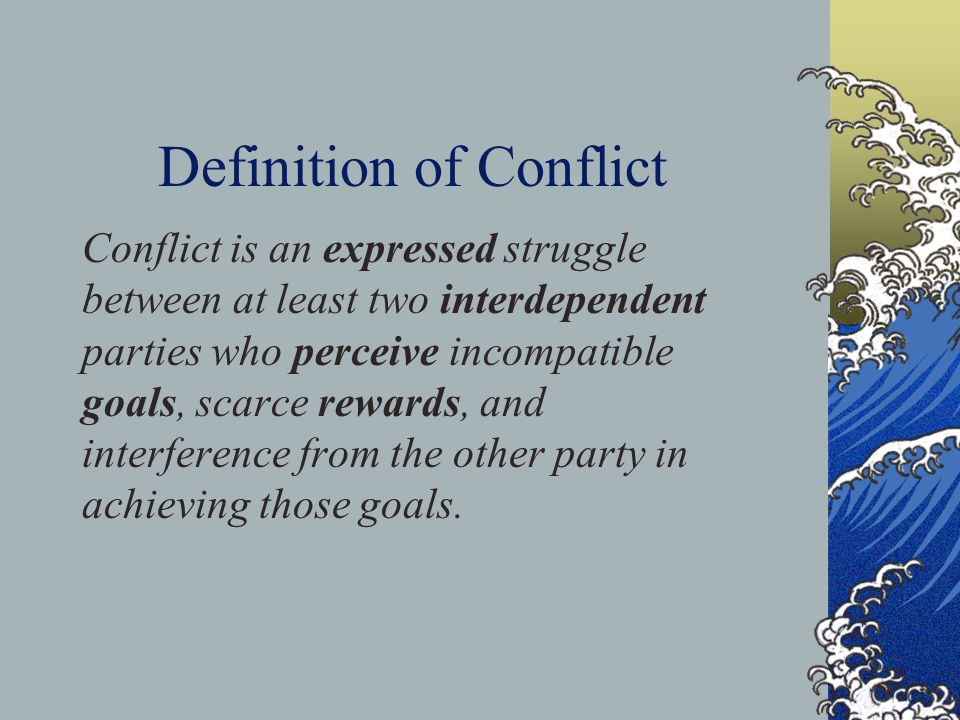 an expressed struggle between at least two interdependent parties who perceive incompatable goals Mcgraw-hill defined conflict an expressed struggle between interdependent parties over goals which they perceive as incompatible or resources which they perceive to be insufficient as an expressed conflict must be expressed if two members of a group dislike each other or.