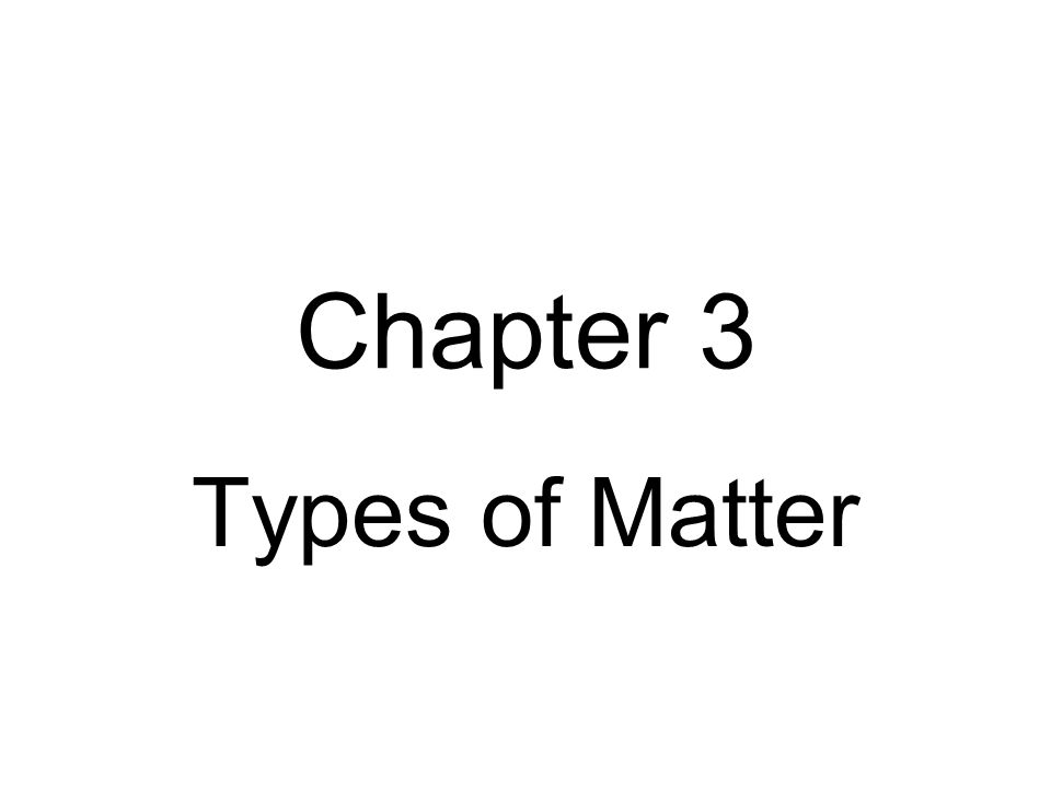 Chapter 3 Types of Matter
