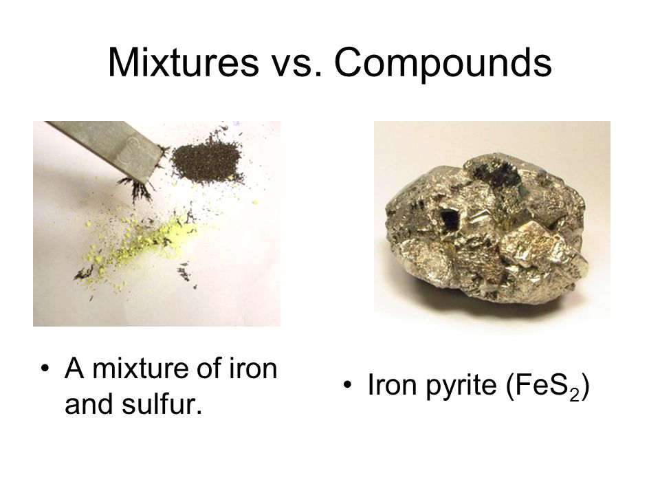 Mixtures vs. Compounds A mixture of iron and sulfur.