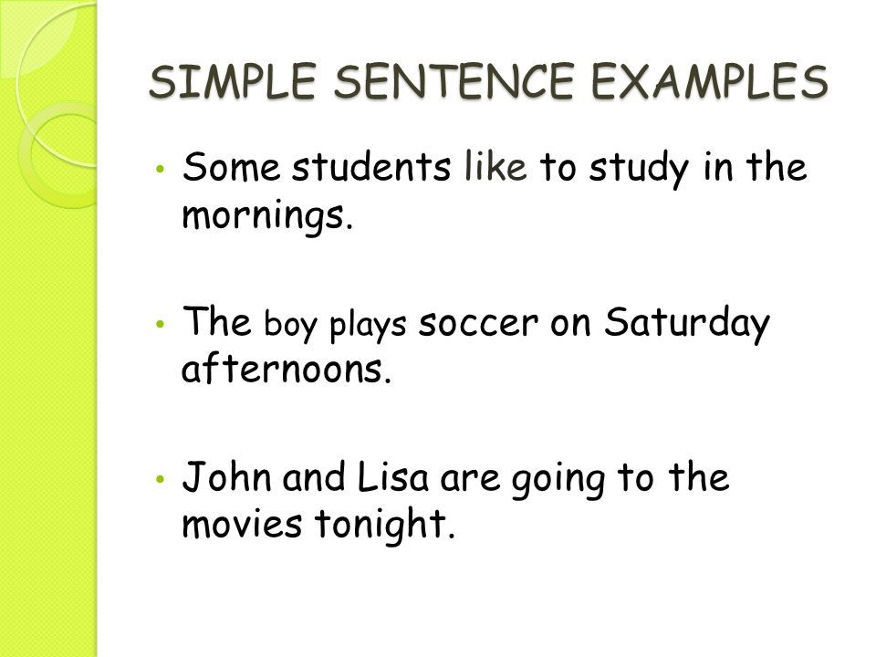 the simple sentence A sentence may be one of four kinds, depending upon the number and type(s) of  clauses it contains  a simple sentence has one independent clause.