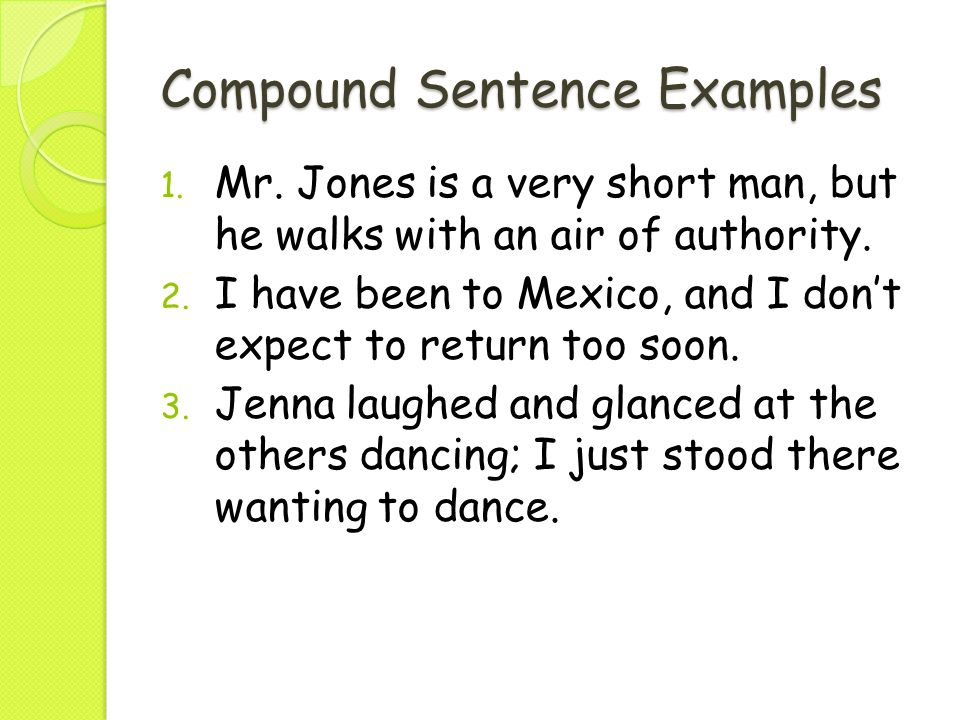 compound sentence A compound sentence contains two or more independent clauses the  independent clauses are joined in one of the following ways to indicate that they  form.