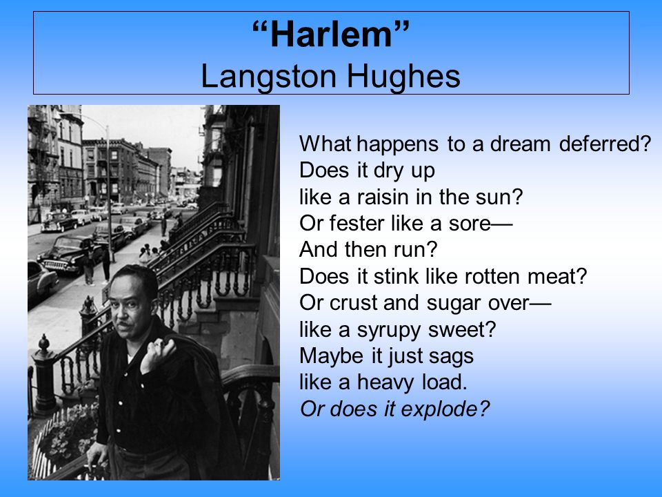 langston hughes harlem dream deferred Harlem by langston hughes langston hughes is best known as one of the most imminent poets of harlem renaissance while hughes himself did not belong to the lower class of the african american people, his works and poetry mostly addressed the problems plaguing the lives of these people.